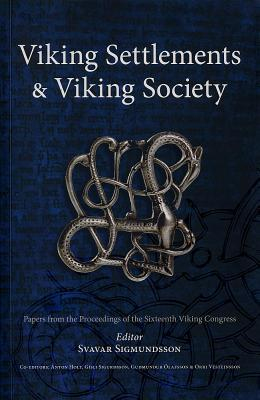 Viking settlements and Viking society : papers from the proceedings of the sixteenth Viking Congress, Reykjavík and Reykholt, 16-23 August 2009 / Svavar Sigmundsson editor ; co-editors Anton Holt ... [et al.]