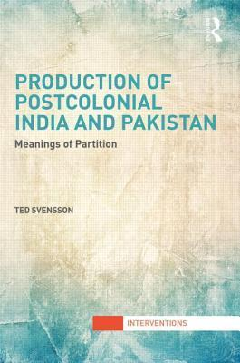 Production of Postcolonial India and Pakistan Meanings of Partition