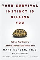 Your Survival Instinct Is Killing You: Retrain Your Brain to Conquer Fear and Build Resilience
