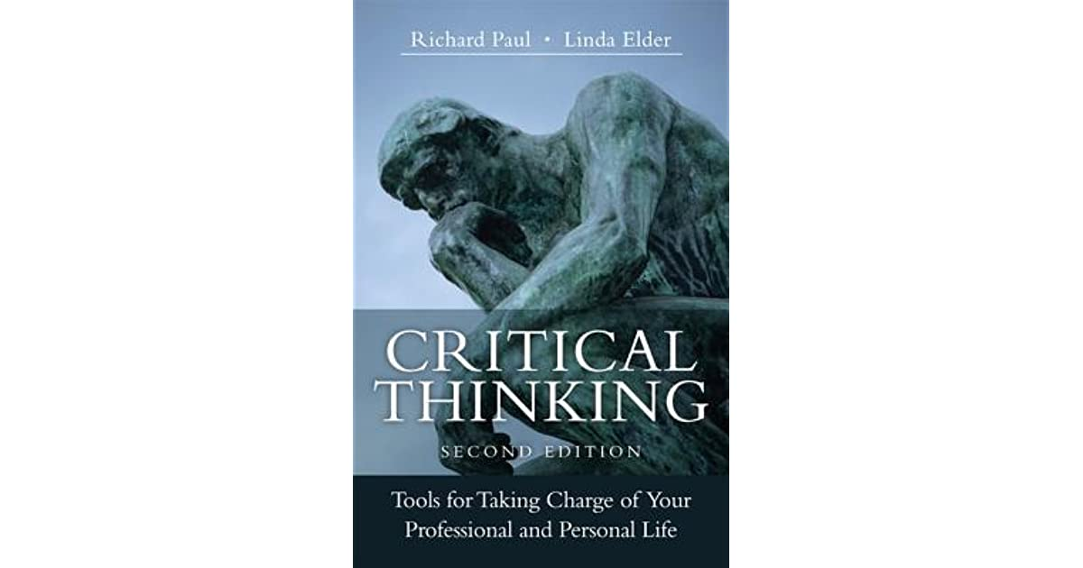 critical thinking tools for taking charge of your professional and personal life The examples presented in the video were adapted from r paul and l elder critical thinking tools for taking charge of your professional and personal life.