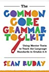 The Common Core Grammar Toolkit: Using Mentor Texts to Teach the Language Standards in Grades 3-5
