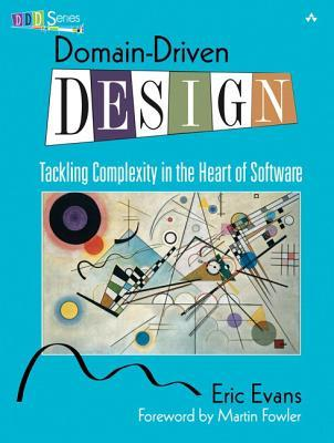 Domain-Driven Design: Tackling Complexity in the Heart of