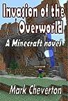 Invasion of the Overworld:  A Minecraft Novel