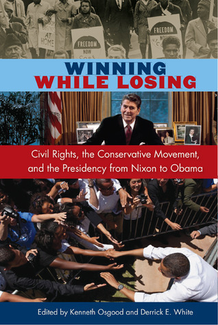 Winning While Losing Civil Rights, The Conservative Movement and the Presidency from Nixon to Obama