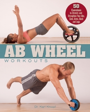 Ab-Wheel-Workouts-50-Exercises-to-Stretch-and-Strengthen-Your-Abs-Core-Arms-Back-and-Legs