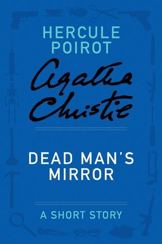 Dead Man's Mirror - a Hercule Poirot Short Story (Hercule Poirot)