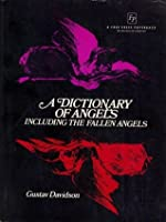 A Dictionary of Angels: Including the Fallen Angels