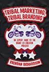 Tribal Marketing, Tribal Branding: Brand Co-creation and the Future of Marketing
