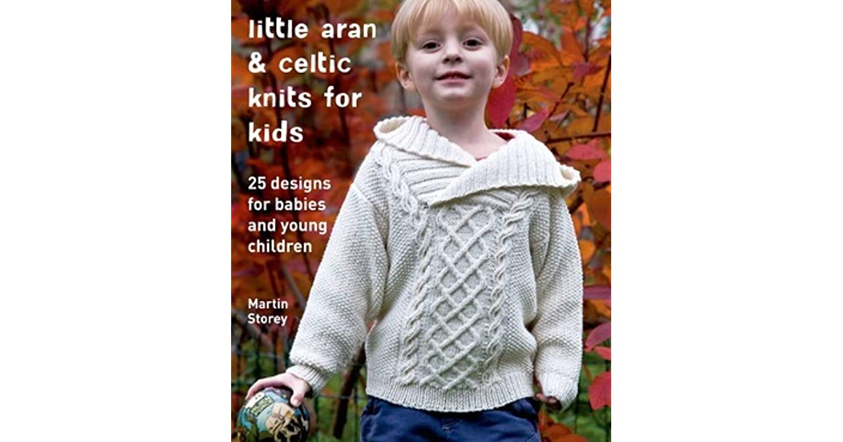Little Aran & Celtic Knits for Kids: 25 Designs for Babies and Young ...