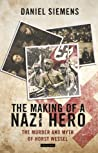 The Making of a Nazi Hero: The Murder and Myth of Horst Wessel
