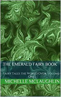 The Emerald Fairy Book (Fairy Tales the World Over, # 1)