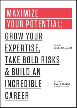 Maximize Your Potential: Grow Your Expertise, Take Bold Risks  Build an Incredible Career