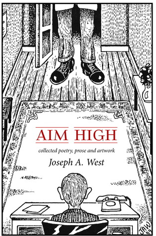 Aim High: Collected Poetry, Prose and Artwork