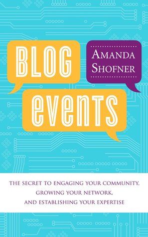 Blog Events: The Secret to Engaging Your Community, Growing Your Network, and Establishing Your Expertise