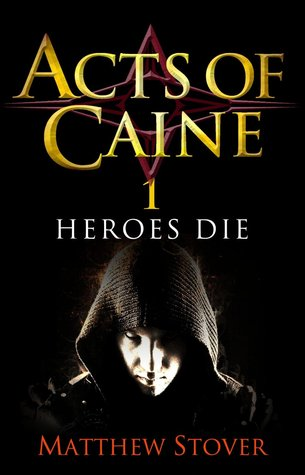 Read Heroes Die The Acts Of Caine 1 By Matthew Woodring Stover