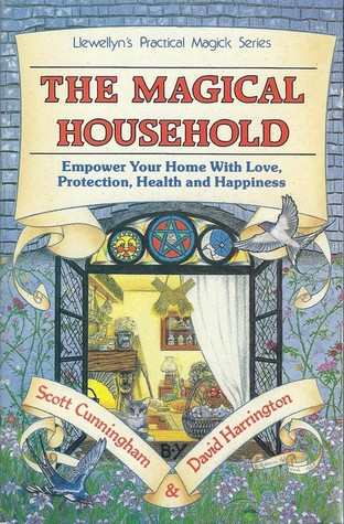 The Magical Household: Spells & Rituals for the Home by