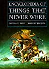 Encyclopedia of Things That Never Were by Michael F. Page