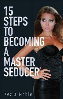 15 Steps To Becoming A Master Seducer By Kezia Noble