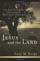 """Jesus and the Land: The New Testament Challenge to """"Holy Land"""" Theology"""