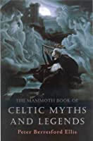 The Mammoth Book of Celtic Myths and Legend