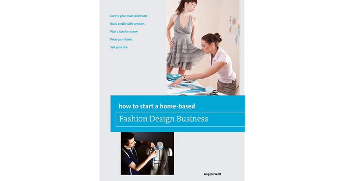 how to start a home based fashion design business by angela wolf