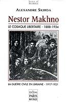 Nestor Makhno, le cosaque libertaire (1888-1934): La guerre civile en Ukraine 1917-1921