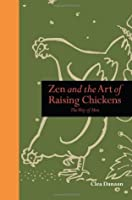 Zen and the Art of Raising Chickens: Way of the Hen