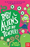 Baby Aliens Got My Teacher! (Baby Aliens, #1)
