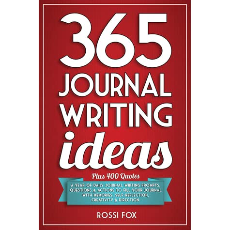 365 Journal Writing Ideas A Year Of Daily Journal Writing Prompts