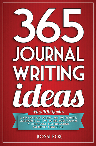 365 Journal Writing Ideas A year of daily journal writing prompts- questions - actions to fill your journal with