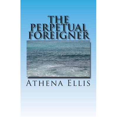 The Perpetual Foreigner by Athena Ellis