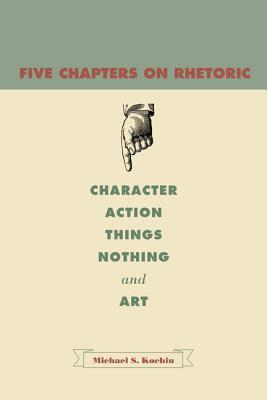 Five-Chapters-on-Rhetoric-Character-Action-Things-Nothing-and-Art