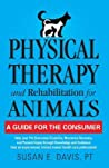 Physical Therapy and Rehabilitation for Animals: A Guide for the Consumer