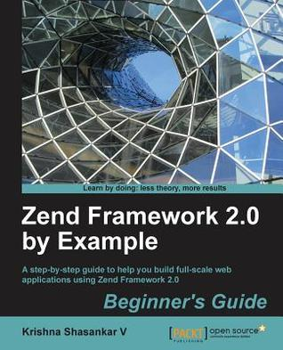 Zend Framework 2 0 by Example: Beginner's Guide by Krishna