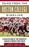 Tales from the Boston College Sideline: A Collection of the Greatest Eagles Stories Ever Told