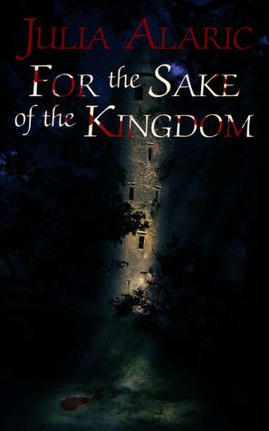 For the Sake of the Kingdom Julia Alaric