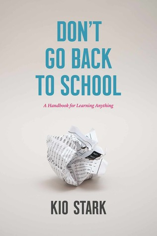 Don't Go Back to School: A Handbook for Learning Anything by Kio Stark