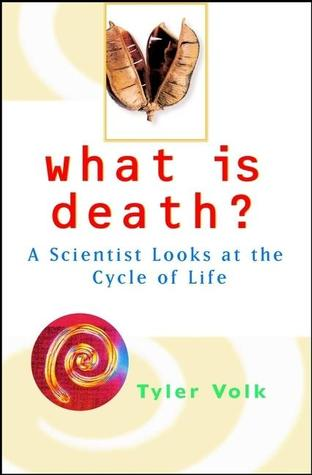 What is Death? by Tyler Volk