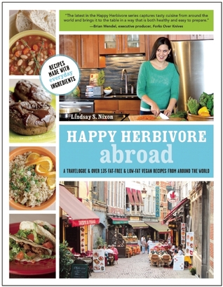 Happy Herbivore Abroad by Lindsay S. Nixon