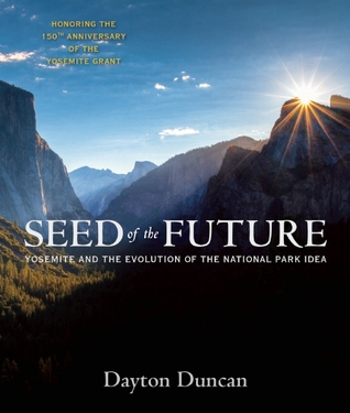 Seed of the Future: Yosemite and the Evolution of the National Park Idea