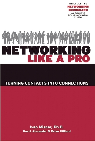 Networking Like a Pro Turning Contacts into Connections, 2nd Edition