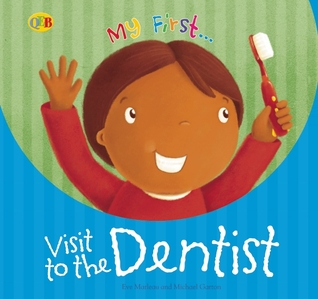 My First... Visit to the Dentist by Eve Marleau