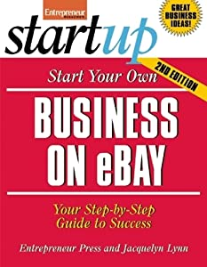 Start Your Own Business on eBay: Your Step-By-Step Guide to Success