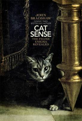 Cat Sense: How the New Feline Science Can Make You a Better