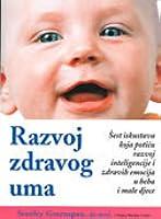 Razvoj zdravog uma - šest iskustava koja potiču razvoj inteligencije i zdravih emocija u beba i male djece