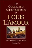 The Collected Short Stories of Louis Lamour, The Frontier Stories, Volume I