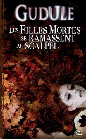 Les filles mortes se ramassent au scalpel (Intégrale des romans fantastiques, #2)