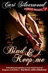 Bind and Keep Me (Pierced Hearts, #2)