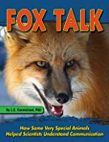 FOX TALK: How Some Very Special Animals Helped Scientists Understand Communication