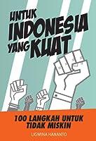 Untuk Indonesia Yang Kuat: 100 Langkah Untuk Tidak Miskin